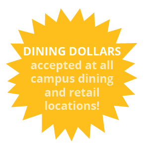 Dining Dollars, accepted at all campus dining and retail locations!